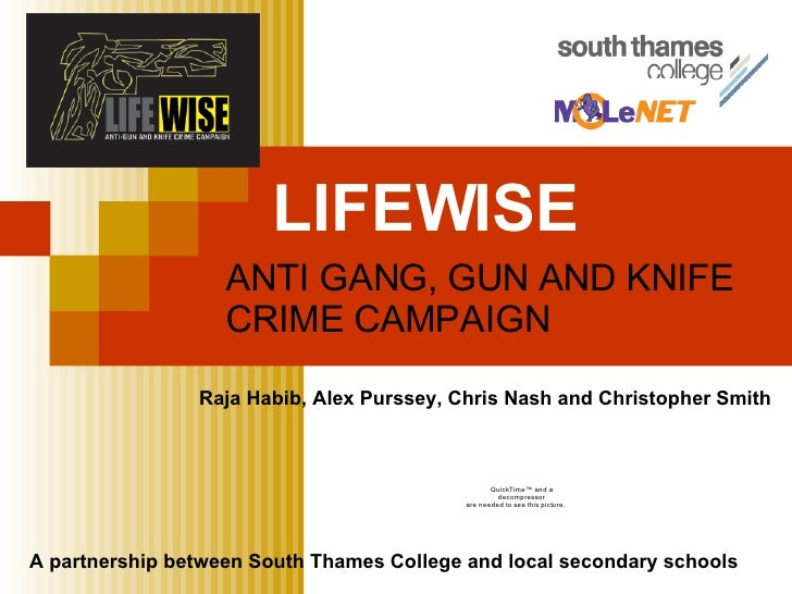 LIFEWISE   ANTI GANG, GUN AND KNIFE CRIME CAMPAIGN A partnership between South Thames College and local secondary schools ...