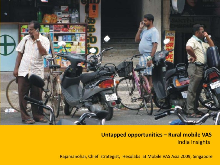 Untapped opportunities – Rural mobile VAS <br />India Insights<br />Rajamanohar, Chief  strategist,  Hexolabs  at Mobile V...