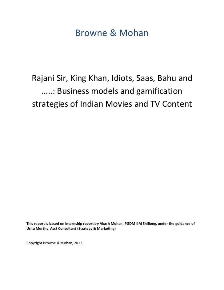 Browne & Mohan   Rajani Sir, King Khan, Idiots, Saas, Bahu and      …..: Business models and gamification   strategies of ...