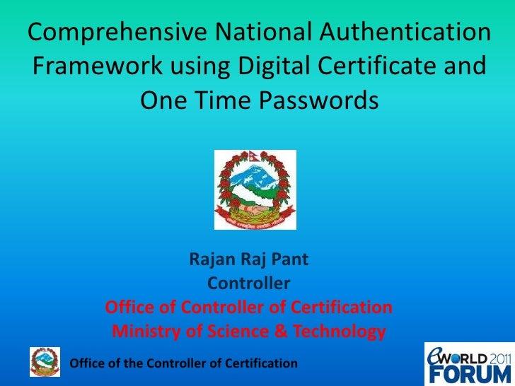Comprehensive National Authentication Framework using Digital Certificate and One Time Passwords<br />Rajan Raj Pant<br />...