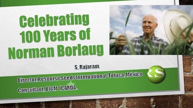 Celebrating 100 years of norman borlaug - Celebrating home designer login ...