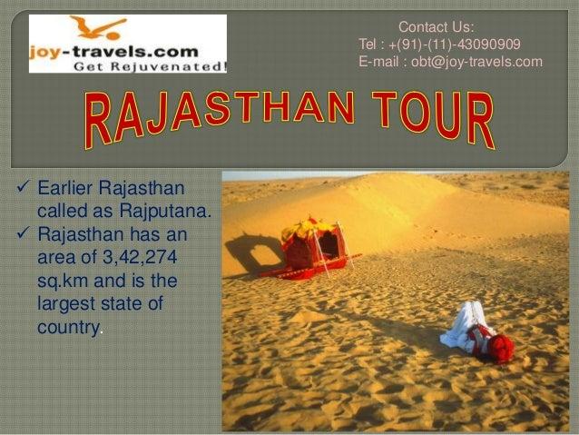 Contact Us: Tel : +(91)-(11)-43090909 E-mail : obt@joy-travels.com   Earlier Rajasthan called as Rajputana.  Rajasthan h...