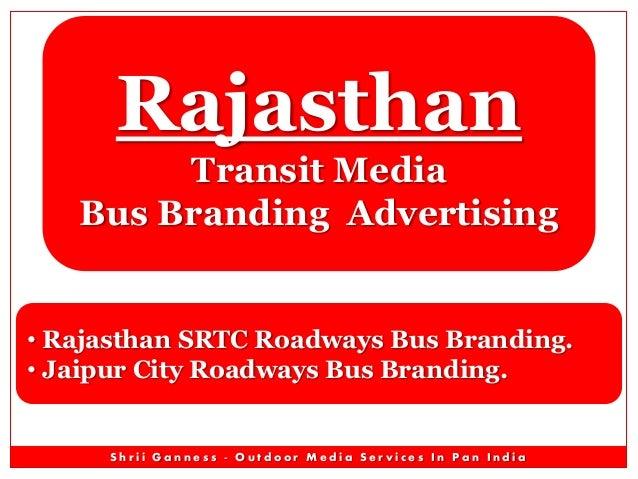 S h r i i G a n n e s s - O u t d o o r M e d i a S e r v i c e s I n P a n I n d i a Rajasthan Transit Media Bus Branding...