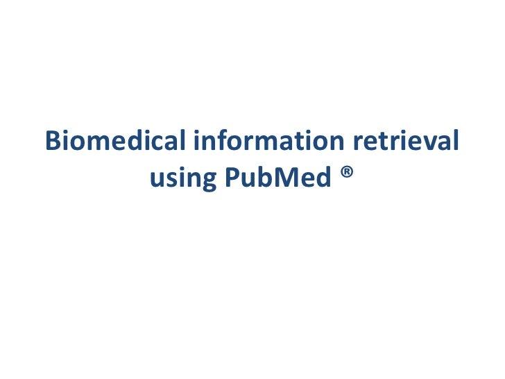 Biomedical information retrieval using PubMed ®<br />