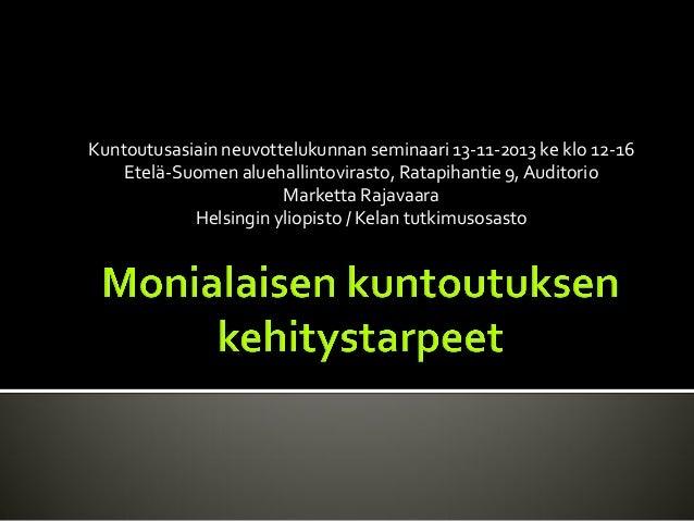 Kuntoutusasiain neuvottelukunnan seminaari 13-11-2013 ke klo 12-16 Etelä-Suomen aluehallintovirasto, Ratapihantie 9, Audit...