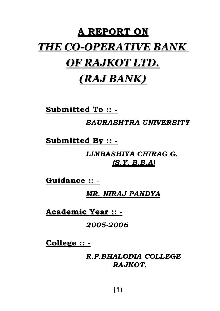 A REPORT ONTHE CO-OPERATIVE BANK    OF RAJKOT LTD.         (RAJ BANK) Submitted To :: -           SAURASHTRA UNIVERSITY Su...