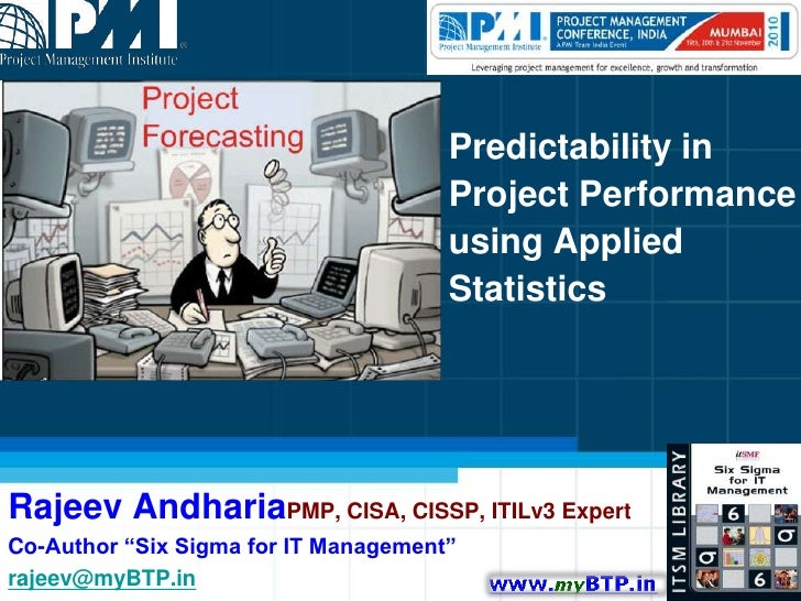 Predictability in Project Performance using Applied Statistics<br />Rajeev AndhariaPMP, CISA, CISSP, ITILv3 Expert<br />Co...