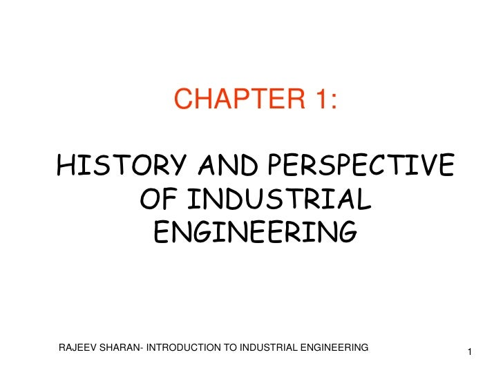 CHAPTER 1:HISTORY AND PERSPECTIVE    OF INDUSTRIAL     ENGINEERINGRAJEEV SHARAN- INTRODUCTION TO INDUSTRIAL ENGINEERING   1
