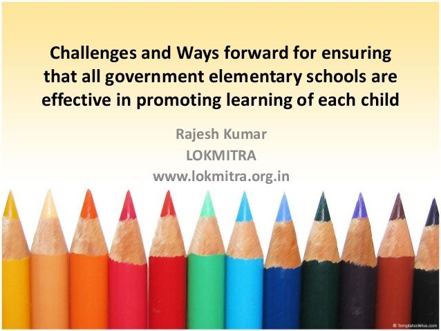 Challenges and Ways forward for ensuring that all government elementary schools are effective in promoting learning of eac...