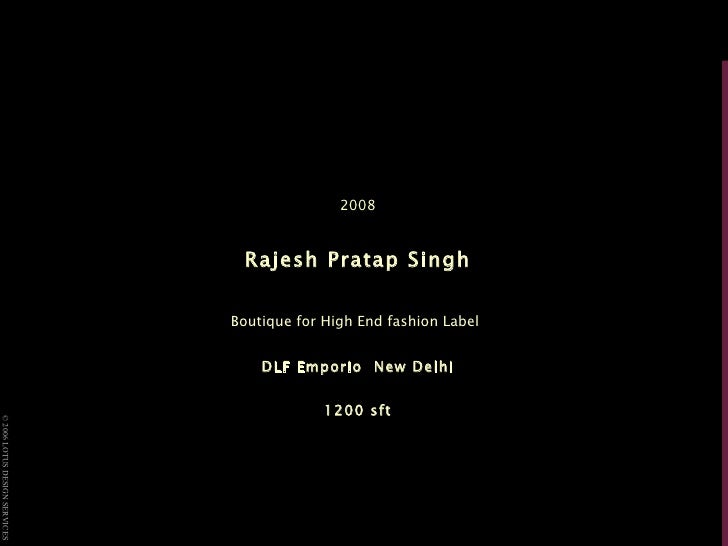 2008 Rajesh Pratap Singh Boutique for High End fashion Label   DLF Emporio  New Delhi 1200 sft