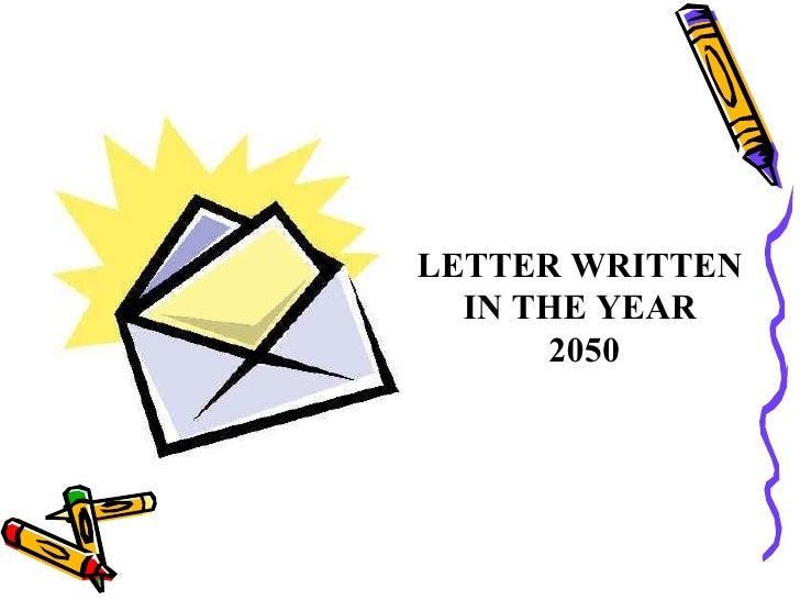 LETTER WRITTEN  IN THE YEAR 2050