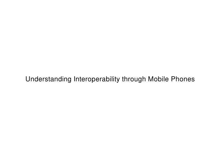 Understanding Interoperability through Mobile Phones