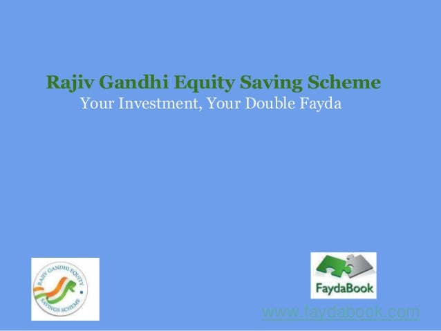 Rajiv Gandhi Equity Saving Scheme   Your Investment, Your Double Fayda                          www.faydabook.com