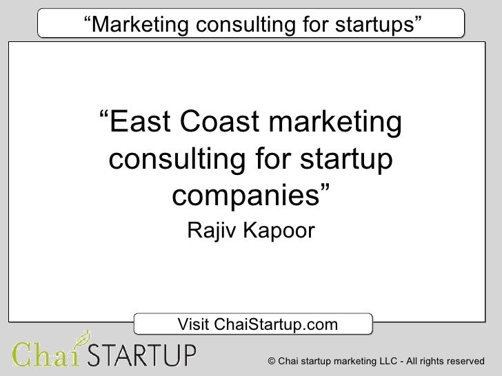 """ East Coast marketing consulting for startup companies"" Rajiv Kapoor"