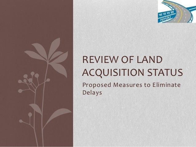 Proposed Measures to Eliminate Delays REVIEW OF LAND ACQUISITION STATUS