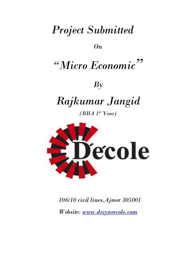 """Project Submitted              On""""Micro Economic""""              ByRajkumar Jangid        (BBA 1st Year) 106/10 civil lines,..."""