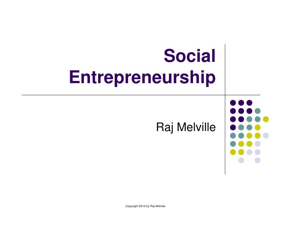 Social Entrepreneurship                              Raj Melville           Copyright 2010 by Raj Melville