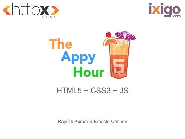 HTML5 + CSS3 + JS  Rajnish Kumar & Ernesto Cohnen