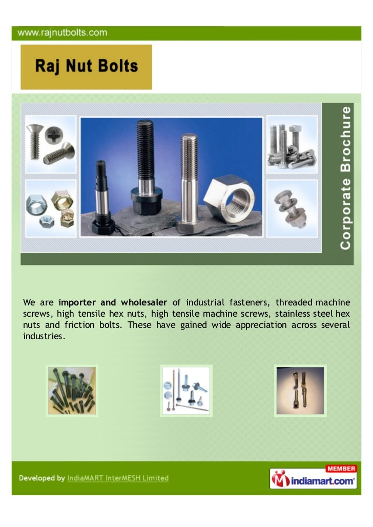 We are importer and wholesaler of industrial fasteners, threaded machinescrews, high tensile hex nuts, high tensile machin...