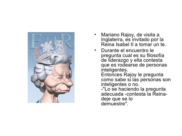 <ul><li>Mariano Rajoy, de visita a Inglaterra, es invitado por la Reina Isabel II a tomar un te.  </li></ul><ul><li>Durant...
