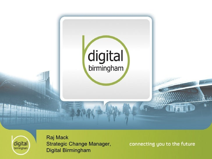 Raj Mack Strategic Change Manager, Digital Birmingham