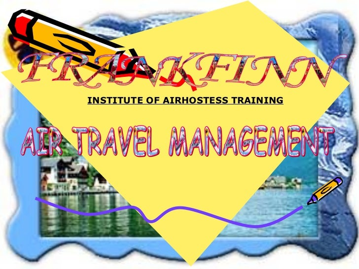 INSTITUTE OF AIRHOSTESS TRAINING FRANKFINN AIR TRAVEL MANAGEMENT