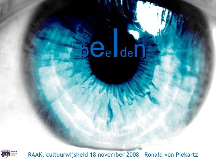 b e e l d e n RAAK, cultuurwijsheid 18 november 2008  Ronald von Piekartz