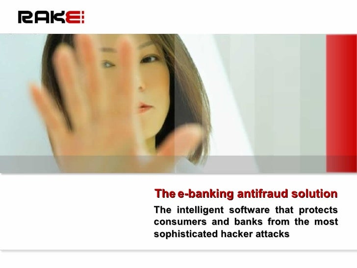 The e-banking antifraud solution The intelligent software that protects consumers and banks from the most sophisticated ha...