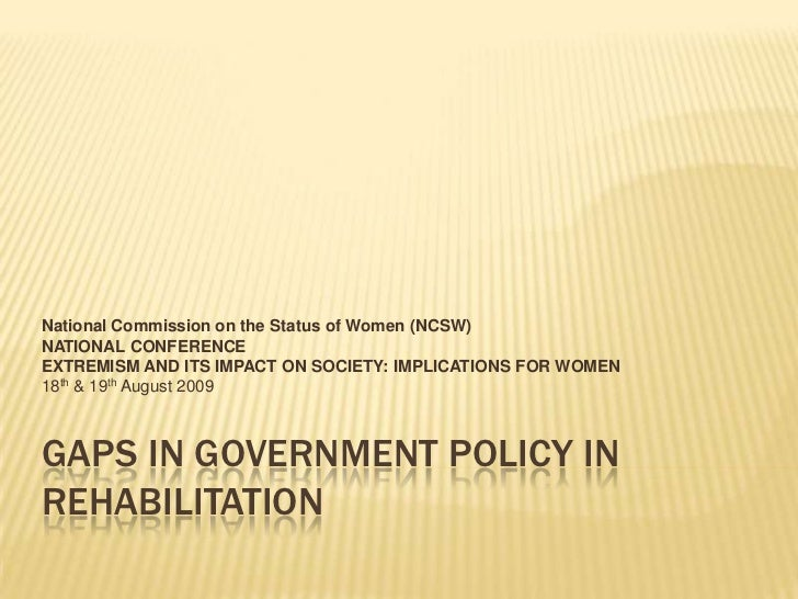 Gaps in government policy in rehabilitation<br />National Commission on the Status of Women (NCSW)<br />NATIONAL CONFERENC...