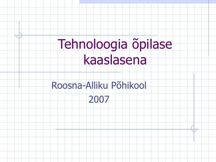 Tehnoloogia õpilase kaaslasena Roosna-Alliku Põhikool 2007
