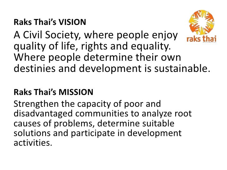 Raks Thai's VISION<br />A Civil Society, where people enjoy   quality of life, rights and equality.    Where people determ...