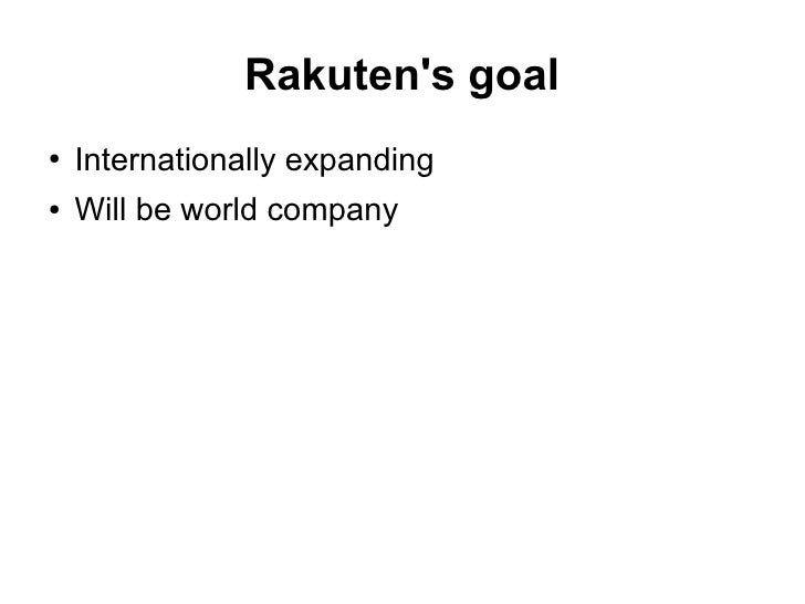 Rakutens goal●   Internationally expanding●   Will be world company