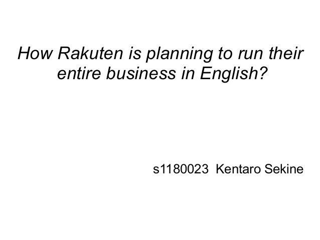 How Rakuten is planning to run theirentire business in English?s1180023 Kentaro Sekine