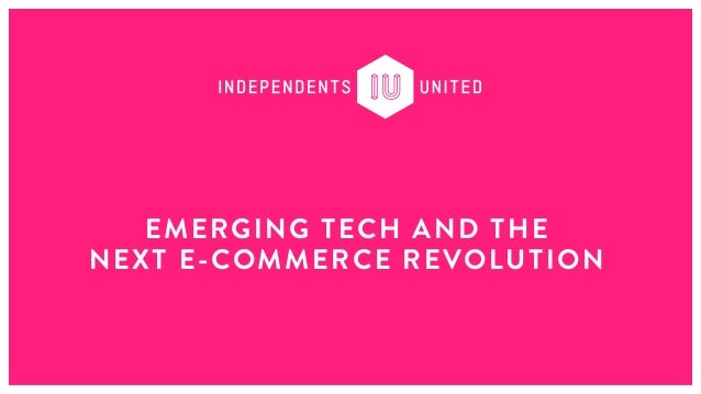 EMERGING TECH AND THE NEXT E-COMMERCE REVOLUTION