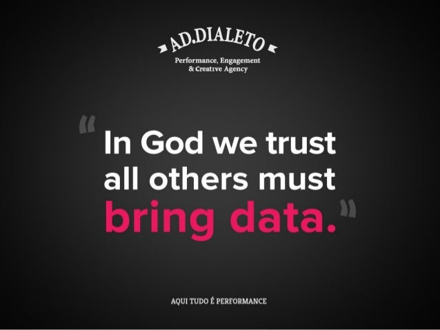 "AD.Dialeto ""In God we trust, all others must bring data."""