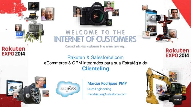 Rakuten & Salesforce.com  eCommerce & CRM Integrados para sua Estratégia de  Clienteling  Marcius Rodrigues, PMP  Sales En...