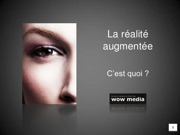 La réalité augmentée<br />C'est quoi ?<br />1<br />