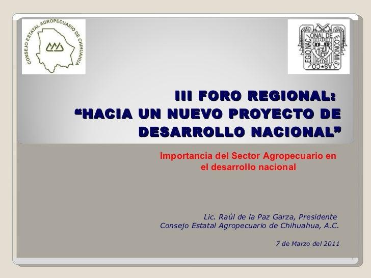 """III FORO REGIONAL:  """"HACIA UN NUEVO PROYECTO DE DESARROLLO NACIONAL"""" Lic. Raúl de la Paz Garza, Presidente  Consejo Estata..."""