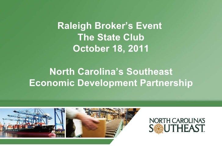 Raleigh Broker's Event  The State Club October 18, 2011 North Carolina's Southeast Economic Development Partnership