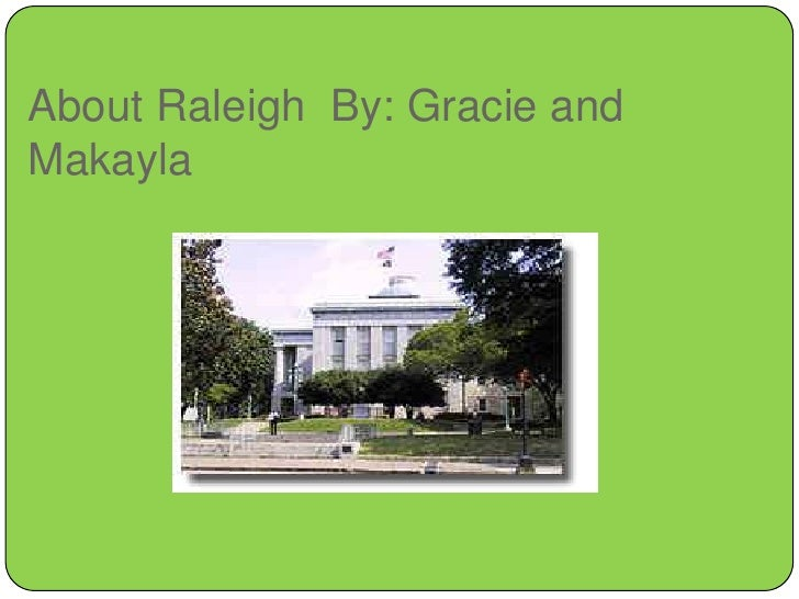 About Raleigh  By: Gracie and Makayla<br />