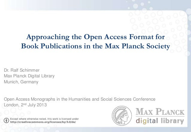 Approaching the Open Access Format for Book Publications in the Max Planck Society Dr. Ralf Schimmer Max Planck Digital Li...