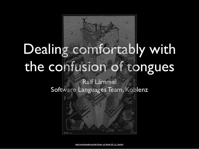 Dealing comfortably with the confusion of tongues Ralf Lämmel Software Languages Team, Koblenz http://en.wikipedia.org/wik...