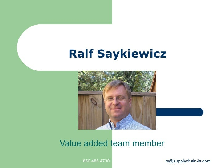 Ralf Saykiewicz Value added team member 850 485 4730 [email_address]