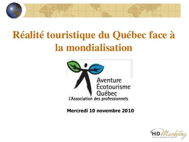 Réalité touristique du Québec face à la mondialisation Mercredi 10 novembre 2010