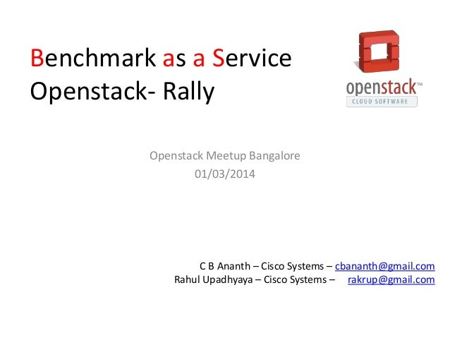 Benchmark as a Service Openstack- Rally Openstack Meetup Bangalore 01/03/2014  C B Ananth – Cisco Systems – cbananth@gmail...