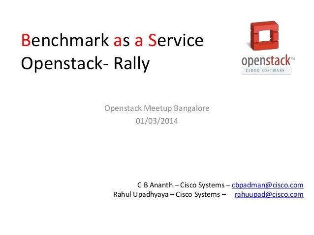 Benchmark as a Service Openstack- Rally Openstack Meetup Bangalore 01/03/2014  C B Ananth – Cisco Systems – cbpadman@cisco...
