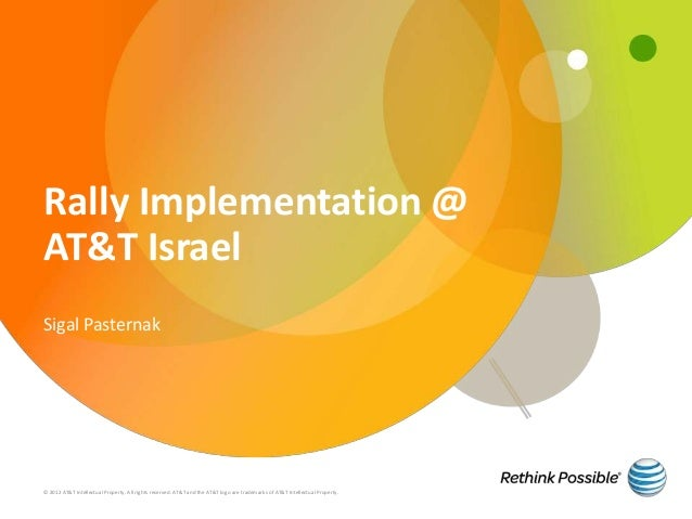 Rally Implementation @AT&T IsraelSigal Pasternak© 2012 AT&T Intellectual Property. All rights reserved. AT&T and the AT&T ...
