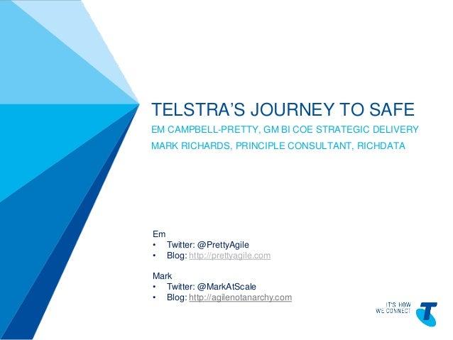 TELSTRATEMPLATE4X3BLUEBETA TELPPTV4 TELSTRA'S JOURNEY TO SAFE EM CAMPBELL-PRETTY, GM BI COE STRATEGIC DELIVERY MARK RICHAR...