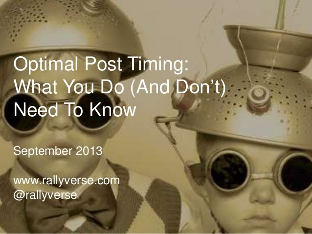 Optimal Post Timing: What You Do (And Don't) Need To Know September 2013 www.rallyverse.com @rallyverse