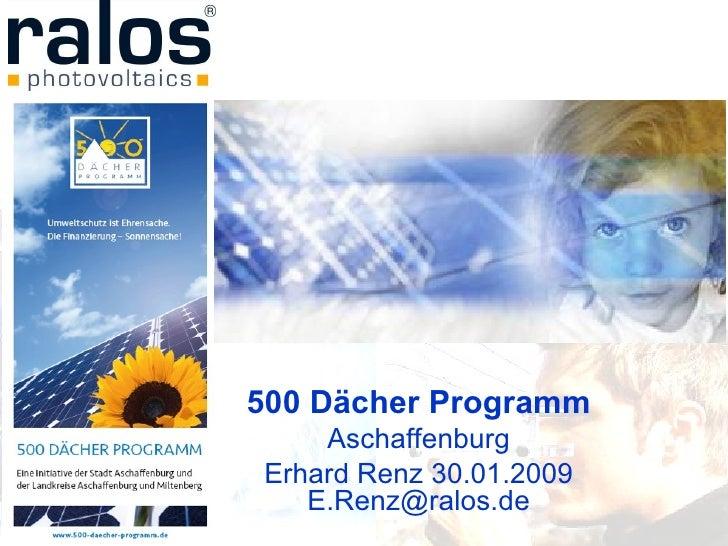 500 Dächer Programm Aschaffenburg Erhard Renz 30.01.2009 E.Renz@ralos.de